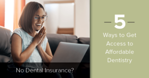 No dental insurance? 5 ways you can get access to affordable dentistry