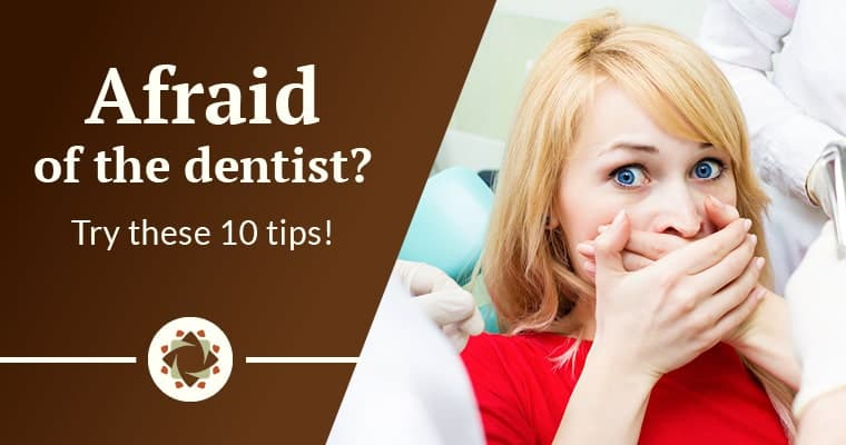 Afraid of the dentist? Try these 10 tips!
